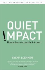 Quiet impact - How to be a successful introver by Sylvia Loehken